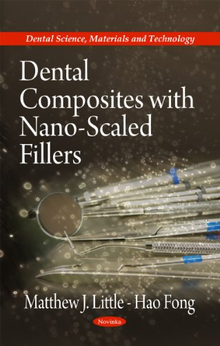 Dental Composites With Nano-Scaled Fillers (Dental Science,: Matthew J. Little;
