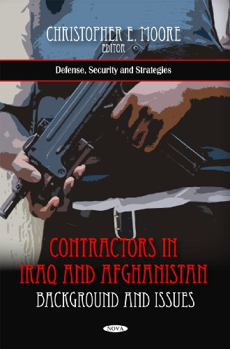 Contractors in Iraq and Afghanistan: Background and Issues (Defense, Security and Strategies)