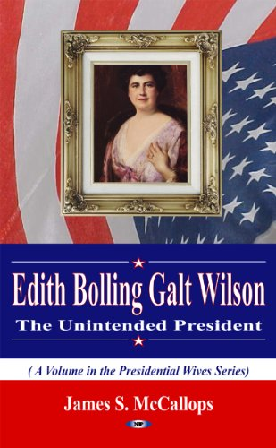 9781617618468: Edith Bolling Galt Wilson: The Unintended President (Presidential Wives)
