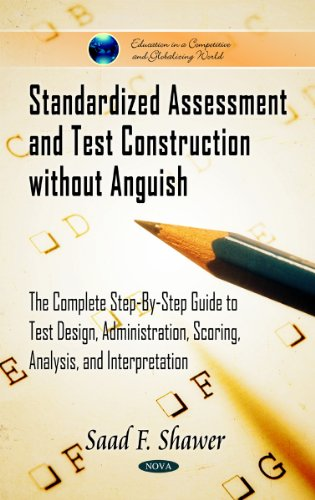 9781617619915: Standardized Assessment and Test Construction Without Anguish: The Complete Step-By-Step Guide to Test Design, Administration, Scoring, Analysis, and ... in a Competitive and Globalizing World)
