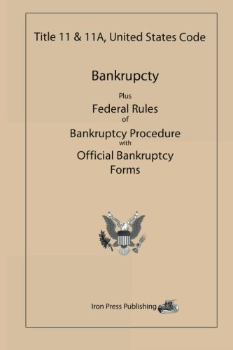 Title 11 & 11A, United States Code: Bankruptcy Plus Federal Rules of Bankruptcy Procedure with ...