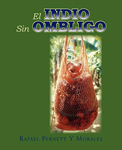 El Indio Sin Ombligo: Rafael L. Pernett Y. Morales