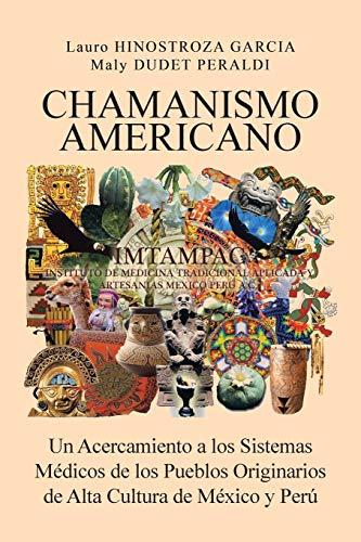 9781617645105: CHAMANISMO AMERICANO: Un Acercamiento a los Sistemas Médicos de los Pueblos Originarios de Alta Cultura de México y Perú