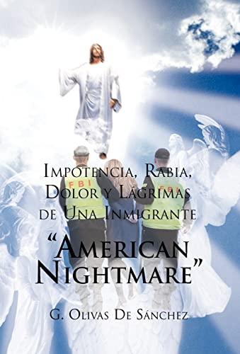 Impotencia, Rabia, Dolor y Lagrimas de Una Inmigrante American Night Mare: G. Olivas De Sanchez