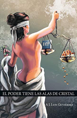El Poder Tiene Las Alas de Cristal Spanish Edition: A. J. Luis Gutierrez