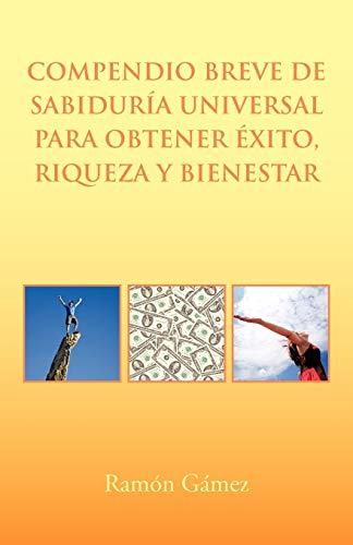 Compendio breve de sabiduría universal para obtener éxito, riqueza y bienestar (Spanish Edition): ...
