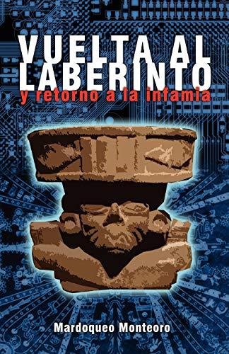 Vuelta Al Laberinto y Retorno a la Infamia: Mardoqueo Monteoro