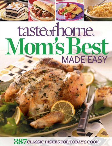 9781617651007: Taste of Home Mom's Best Made Easy: 387 Classic Dishes for Today's Cook