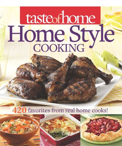 Taste of Home Home Style Cooking: 420 Favorites from Real Home Cooks!: Taste Of Home