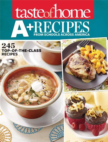 Taste of Home A+ Recipes from Schools Across America: 245 Top-of-the-Class Recipes (1617651788) by Taste Of Home