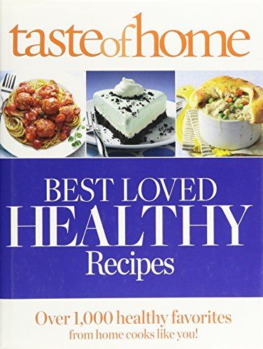Taste of Home Best Loved HEALTHY Recipes: Over 1,000 healthy favorites for home cooks like you! (Reader's Digest Taste of Home) (1617651990) by Reader's Digest