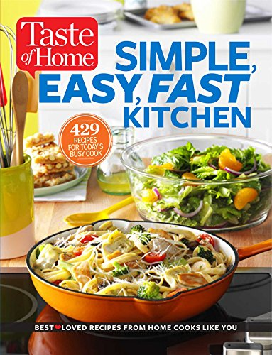 Taste of Home Simple, Easy, Fast Kitchen: 429 Recipes for Today's Busy Cook: Editors at Taste ...