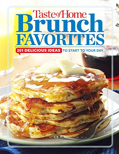 Taste of Home Brunch Favorites: 201 Delicious Ideas to Start Your Day (Toh 201): Editors at Taste ...