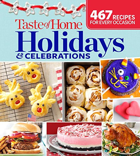 9781617654169: Taste of Home Holidays & Celebrations: 467 Recipes For Every Occassion