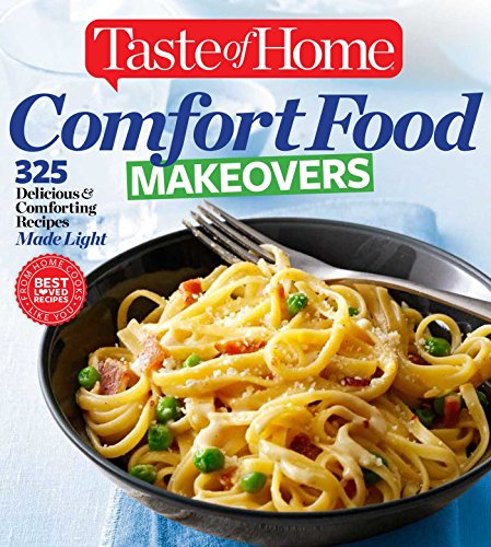 Taste of Home Comfort Food Makeovers: Over 320 Delicious & Comforting Recipes Made Light: Taste...