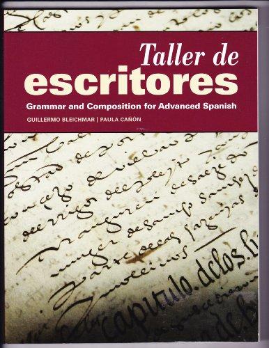 Taller de Escritores: Grammar and Composition for: Bleichmar, Guillermo; Cañón,