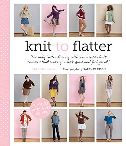 9781617690174: Knit to Flatter: The only instructions you'll ever need to knit sweaters that make you look good and feel great!