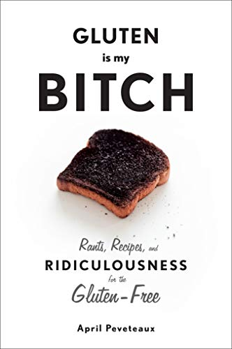 9781617690303: Gluten Is My Bitch: Rants, Recipes, and Ridiculousness for the Gluten-Free