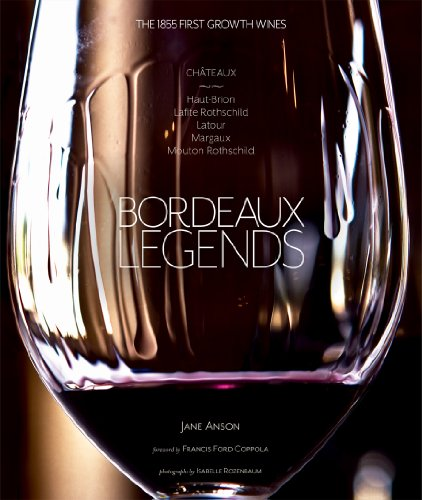 9781617690358: Bordeaux Legends: The 1855 First Growth Wines of Haut-Brion, Lafite Rothschild, Latour, Margaux and Mouton Rothschild