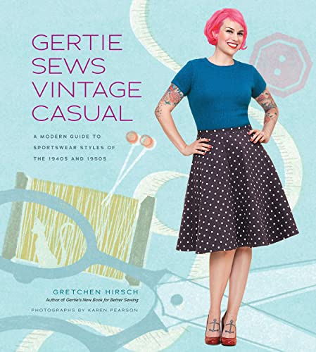 9781617690747: Gertie Sews Vintage Casual: A Modern Guide to Sportswear Styles of the 1940s and 1950s (Gertie's Sewing)