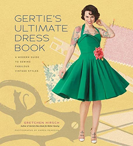 9781617690754: Gertie's Ultimate Dress Book: A Modern Guide to Sewing Fabulous Vintage Styles (Gertie's Sewing)