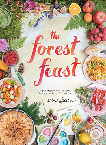 9781617690815: The Forest Feast: Simple Vegetarian Recipes from My Cabin in the Woods