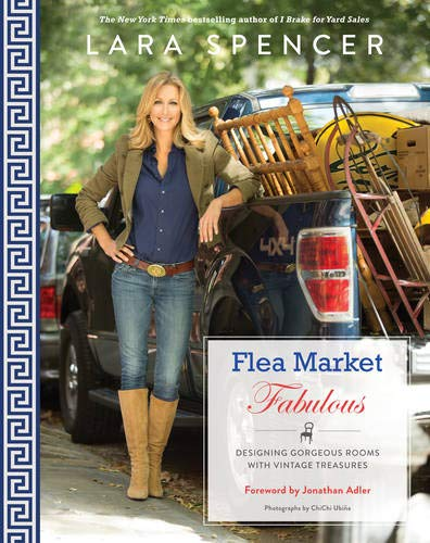 Flea Market Fabulous: Designing Gorgeous Rooms with Vintage Treasures: Lara Spencer