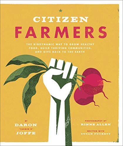 Citizen Farmers Format: Paperback 9781617691010 Biodynamic farming with its focus on ecological sustainability has emerged as the gold standard in the organic gardening movement Daron