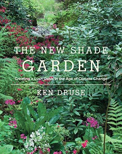 The New Shade Garden: Druse, Ken