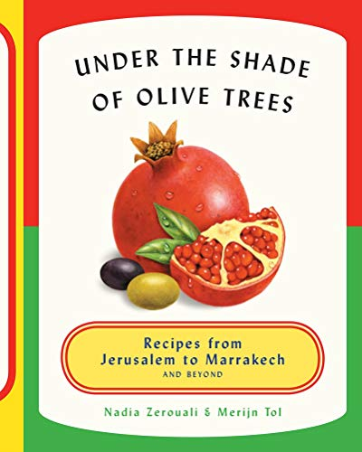 9781617691089: Under the Shade of Olive Trees: Recipes from Jerusalem to Marrakech and Beyond
