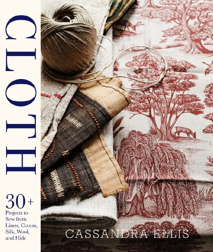 9781617691096: Cloth: 30+ Projects to Sew from Linen, Cotton, Silk, Wool, and Hide