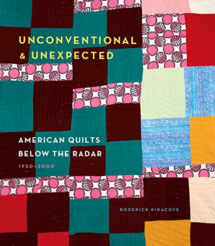 9781617691232: Unconventional & Unexpected: American Quilts Below the Radar, 1950-2000