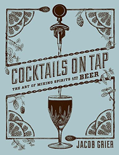 9781617691423: Cocktails on Tap: The Art of Mixing Spirits and Beer