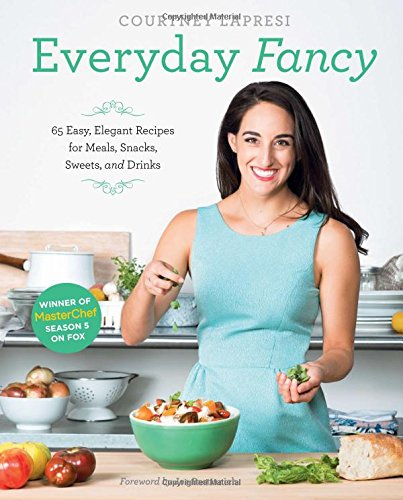 9781617691508: Everyday Fancy: 65 Easy, Elegant Recipes for Meals, Snacks, Sweets, and Drinks from the Winner of Masterchef Season 5 on Fox