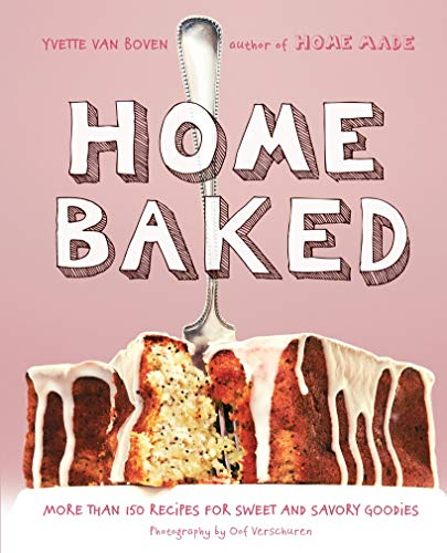 9781617691676: Home Baked: More Than 150 Recipes for Sweet and Savory Goodies