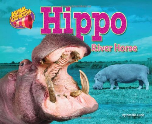 Hippo: River Horse (Animal Loudmouths): Lunis, Natalie