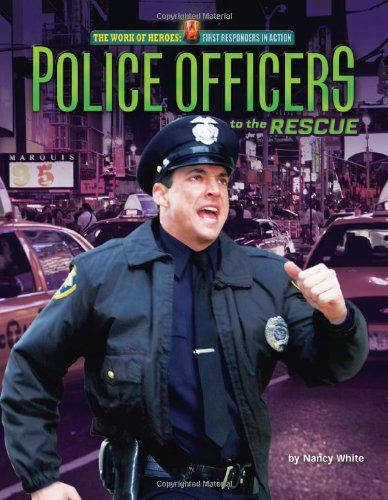 9781617722837: Police Officers to the Rescue (The Work of Heroes: First Responders in Action)