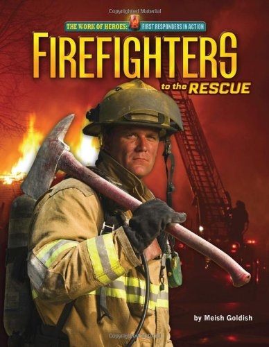 Firefighters to the Rescue (The Work of Heroes: First Responders in Action) (1617722847) by Meish Goldish