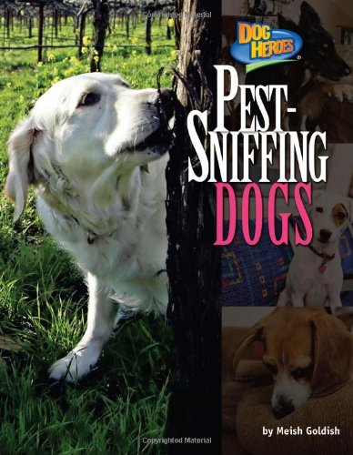 Pest-Sniffing Dogs (Dog Heroes) (1617724548) by Goldish, Meish