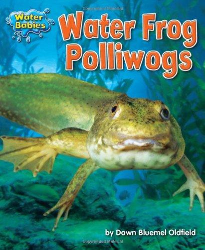 Water Frog Polliwogs (Water Babies): Dawn Bluemel Oldfield,