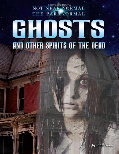 9781617727245: Ghosts and Other Spirits of the Dead (Not Near Normal: The Paranormal)