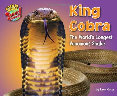 King Cobra: The World's Longest Venomous Snake (Library Binding): Leon Gray