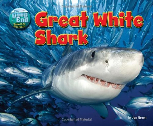 Great White Shark (Deep End: Animal Life Underwater): Jen Green