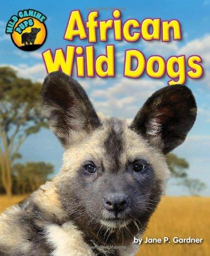 African Wild Dogs (Wild Canine Pups): Gardner, Jane P.
