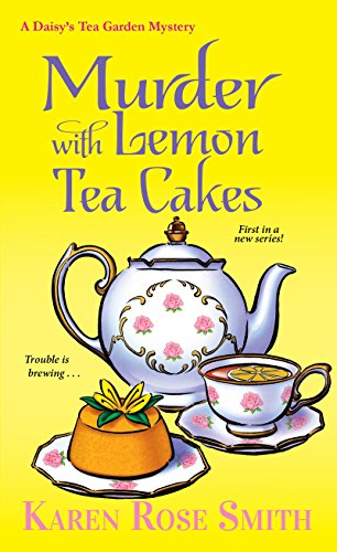 Murder with Lemon Tea Cakes (A Daisy's Tea Garden Mystery): Karen Rose Smith