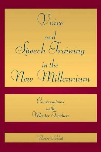 Voice and Speech Training in the New Millennium: Conversations with Master Teachers: Sakland, Nancy