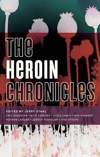 The Heroin Chronicles (Akashic Drug Chronicles): Antonia Crane, Jerry Stahl