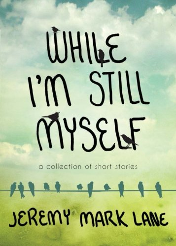 While I'm Still Myself: Jeremy Mark Lane