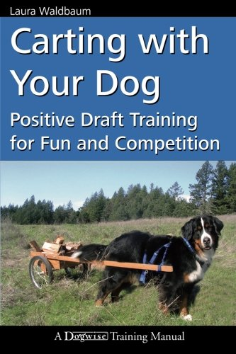 9781617810244: Carting with Your Dog: Positive Draft Training for Fun and Competition (Dogwise Training Manual)