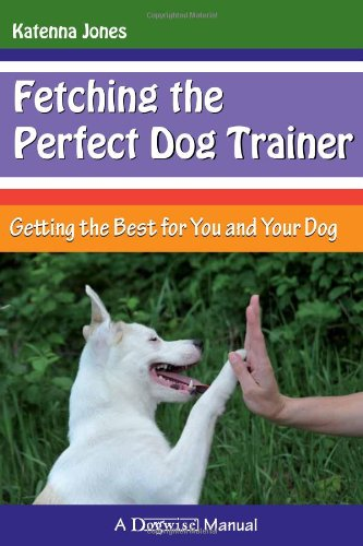 9781617810657: Fetching the Perfect Dog Trainer: Getting the Best for You and Your Dog